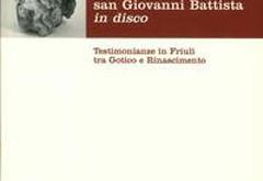 La testa di San Giovanni Battista in disco. Testimonianze in Friuli tra Gotico e Rinascimento