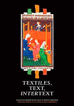 Textiles, Text, Intertext: Essays in Honour of Gale R. Owen-Crocker