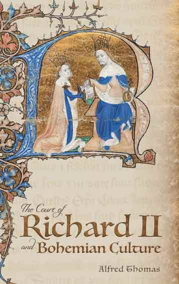 Court of Richard II and Bohemian Culture: Literature and Art in the Age of Chaucer and the Gawain Poet
