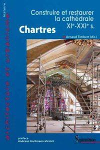 Chartres. Construire et restaurer la cathédrale (XI–XXI s.)