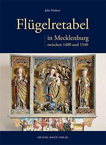 Flügelretabel in Mecklenburg zwischen 1480 und 1540: Bestand, Verbreitung und Werkstattzusammenhänge