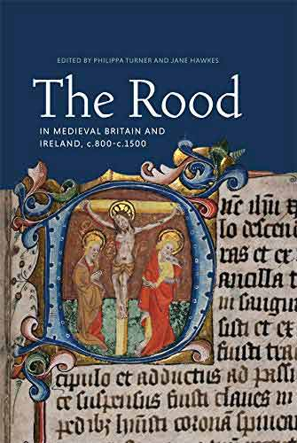 The Rood in Medieval Britain and Ireland, c.800 c.1500