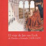 El viaje de Jan van Eyck de Flandes a Granada (1428 - 1429) (Arte y Contextos)