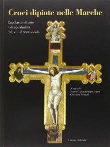 Croci dipinte nelle Marche. Capolavori di arte e spiritualità dal XIII al XVI secolo