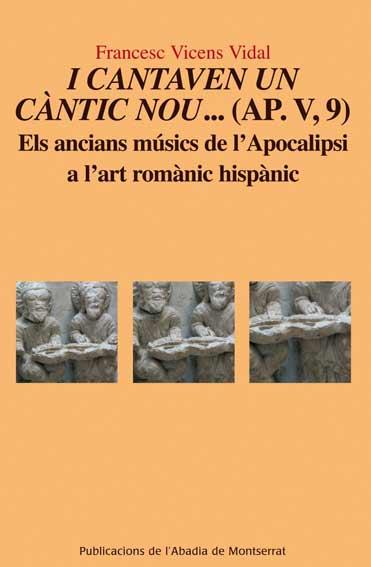 Reseña: I cantaven un càntic nou... (Ap. V, 9) Els ancians músics de l'Apocalipsi a l'art romànic hispànic