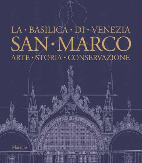 San Marco. La basilica di Venezia. Arte, storia, conservazione