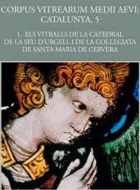 Els Vitralls de la Catedral de la Seu d'Urgell i de la Col·legiata de Santa Maria de Cervera