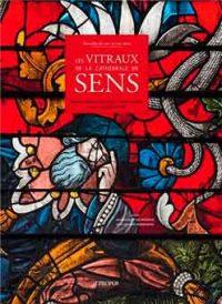 Merveilles du XIII au XIX siècle: Les Vitraux de la cathédrale de Sens