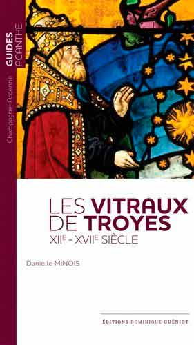 Les vitraux de Troyes (XIIe-XVIIe siècle)