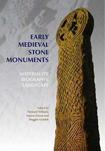 Early Medieval Stone Monuments: Materiality, Biography, Landscape