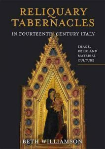 Reliquary Tabernacles in Fourteenth-century Italy: Image, Relic and Material Culture