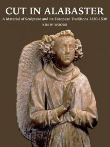 Cut in Alabaster: A Material of Sculpture 1330-1530