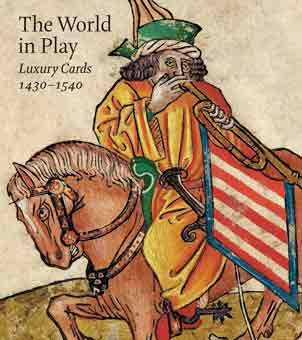 The World in Play: Luxury Cards 1430-1540