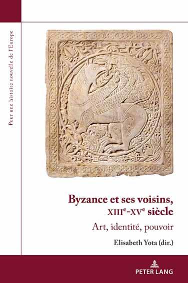 Byzance et ses voisins, XIIIe-XVe siècle: Art, identité, pouvoir