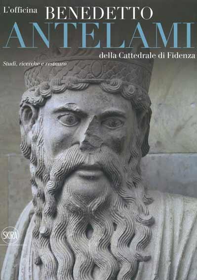 L'officina Benedetto Antelami della Cattedrale di Fidenza. Studi, ricerche e restauro